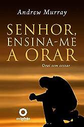 Senhor, ensina-me a Orar (Portuguese Edition)