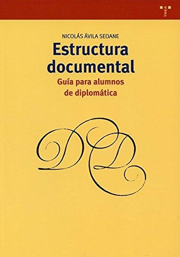 Estructura documental: guía para alumnos de diplomática (Biblioteconomía y Administración cultural) por Nicolás Ávila Seoane