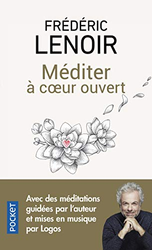 Méditer à coeur ouvert par Frédéric LENOIR