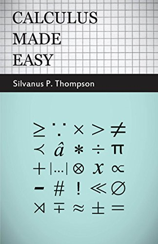 Calculus Made Easy: Being a Very-Simplest Introduction to those Beautiful Methods of Rekoning which are Generally Called by the Terrifying Names of the ... and the Integral Calculus (English Edition) por Silvanus P. Thompson