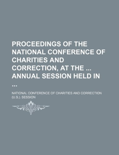 Proceedings of the National Conference of Charities and Correction, at the Annual Session Held In
