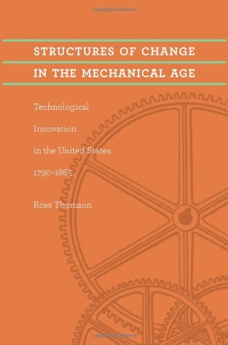 structures-of-change-in-the-mechanical-age-technological-innovation-in-the-united-states-1790-1865-j