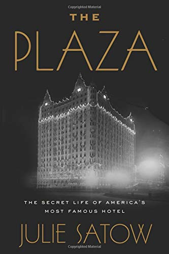 The Plaza: The Secret Life of America's Most Famous Hotel