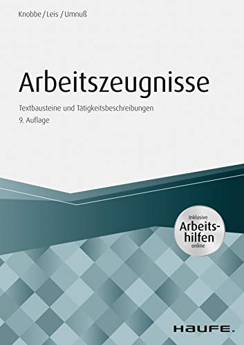 Arbeitszeugnisse - inkl. Arbeitshilfen online: Textbausteine und Tätigkeitsbeschreibungen (Haufe Fachbuch)