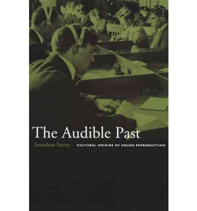 [(The Audible Past: Cultural Origins of Sound Reproduction)] [Author: Jonathan Sterne] published on (March, 2003)