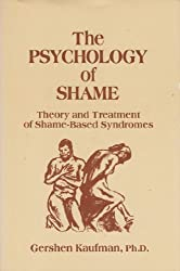 The Psychology of Shame: Theory and Treatment of Shame-Based Syndromes by Gershen Kaufman (1989-01-23)