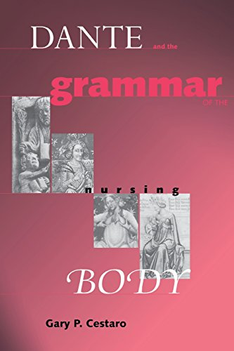 Dante Grammar of Nursing Body (William and Katherine Devers Series in Dante Studies)