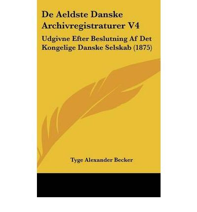 de Aeldste Danske Archivregistraturer V4: Udgivne Efter Beslutning AF Det Kongelige Danske Selskab (1875) (Hardback)(Chinese) - Common