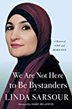We Are Not Here to Be Bystanders: A Memoir of Love and Resistance - Linda Sarsour