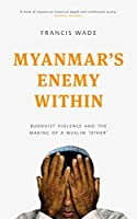 Until recently Myanmar's move to democratic government, overthrowing decades of oppressive military rule, had been universally lauded. Its civilian leaders like Aung San Suu Kyi were feted and the bravery of the majority Buddhist popul...