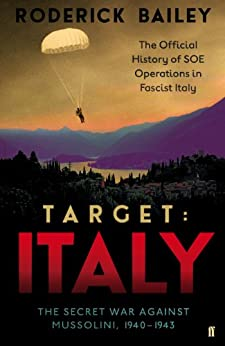 Target: Italy: The Secret War Against Mussolini 1940-1943 by [Bailey, Roderick]