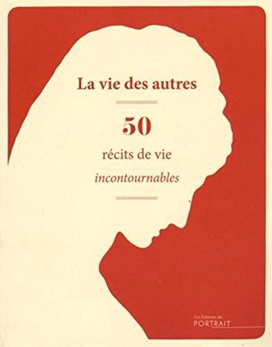La vie des autres : 50 récits de vie incontournables par Laure Albernhe