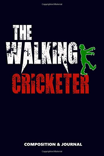 The Walking Cricketer: Composition Notebook, Funny Scary Zombie Birthday Journal for Cricket Fans to write on