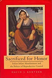 Sacrificed for Honor: Italian Infant Abandonment and the Politics of Reproductive Control