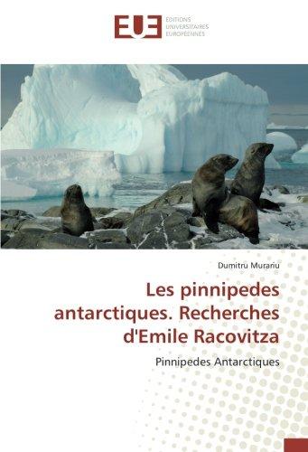 Les pinnipedes antarctiques. Recherches d'Emile Racovitza: Pinnipedes Antarctiques par Dumitru Murariu