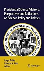 [Presidential Science Advisors: Perspectives and Reflections on Science, Policy and Politics] (By: Roger A. Pielke) [published: August, 2010]