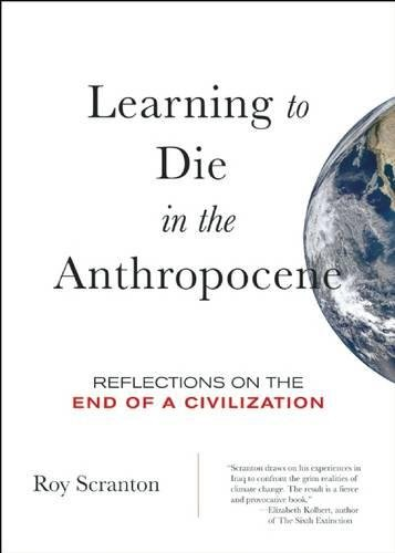 Learning to Die in the Anthropocene: Reflections on the End of a Civilization (City Lights Open Media) por Roy Scranton