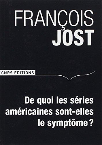 De quoi les séries américaines sont-elles le symptôme ? 2ème édition revue et augmentée par Francois Jost