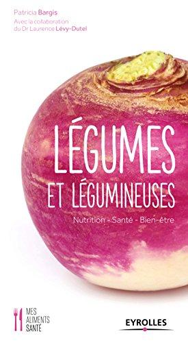 Légumes et légumineuses: Nutrition - Santé - Bien-être (Mes aliments santé)