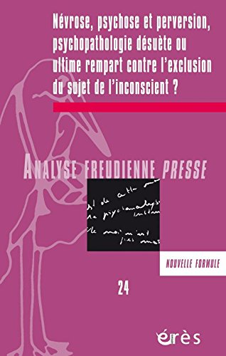 Afp 24 - Nevrose, Psychose et Perversion, Psychopathologie Desuete