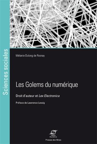 Les golems du numérique : Droit d'auteur et Lex Electronica par Mélanie Dulong de Rosnay