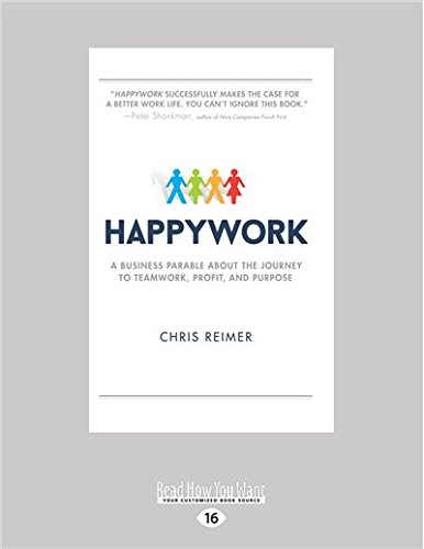 Happywork: A Business Parable About the Journey to Teamwork, Profit, and Purpose (Business Teamwork)