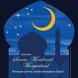 Sonne, Mond und Morgenland: Prinzessin Samira und die verzauberte Dattel