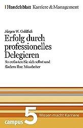 Erfolg durch professionelles Delegieren. Handelsblatt Karriere und Management Bd.5