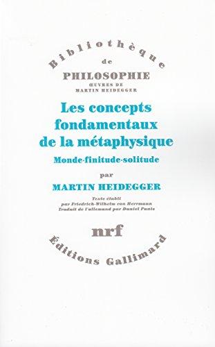 Les concepts fondamentaux de la métaphysique: Monde - finitude - solitude par Martin Heidegger