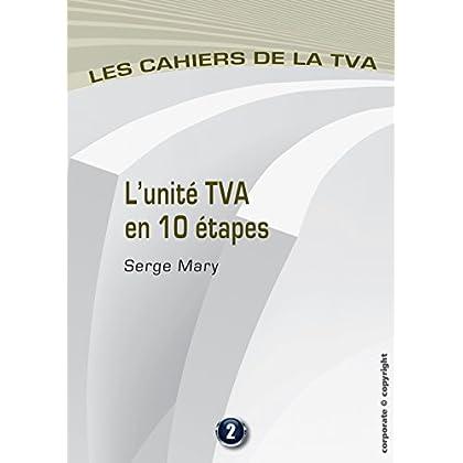 L'unité TVA en 10 étapes: Les cahiers de la TVA (Belgique)