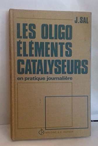 Les Oligo-éléments catalyseurs en pratique journalière. par Jean Sal