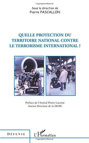 Quelle protection du territoire national contre le terrorisme international par Pierre Pascallon