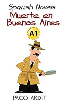 Spanish Novels: Muerte en Buenos Aires (Spanish Novels for Beginners - A1) (Spanish Edition) von [Ardit, Paco]