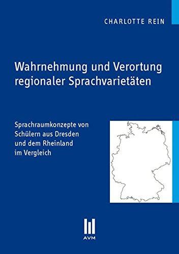 Wahrnehmung und Verortung regionaler Sprachvarietäten: Sprachraumkonzepte von Schülern aus Dresden und dem Rheinland im Vergleich (Beiträge zur Sprachwissenschaft)