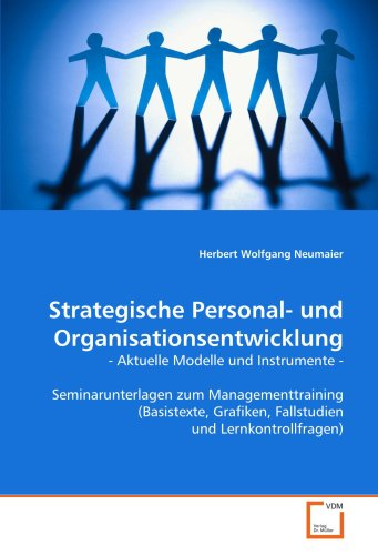 Strategische Personal- und Organisationsentwicklung: - Aktuelle Modelle und Instrumente -Seminarunterlagen zum Managementtraining (Basistexte, Grafiken, Fallstudien und Lernkontrollfragen)