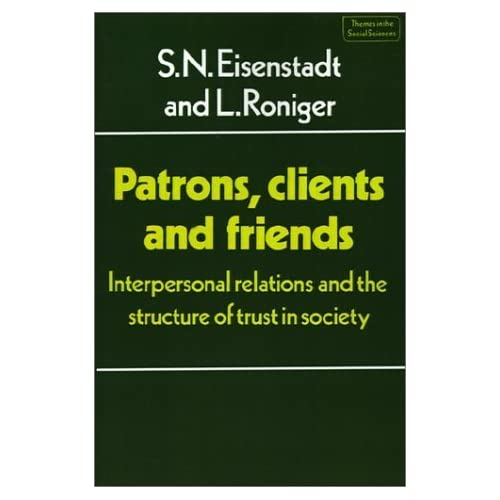 Patrons, Clients and Friends: Interpersonal Relations and the Structure of Trust in Society (Themes in the Social Sciences) by S. N. Eisenstadt (1984-11-30)