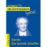 Königs Erläuterungen Spezial: Goethe. Das lyrische Schaffen: Interpretationen zu den wichtigsten Gedichten. Realschule / Gymnasium 10.-13. Klasse