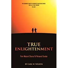 True Enlightenment: From Natural Chance To Personal Creator by Wilson, Carl W (2011) Hardcover