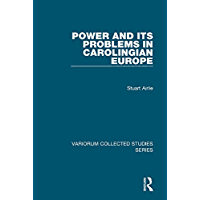 Power and Its Problems in Carolingian Europe (Variorum Collected Studies) (English Edition)