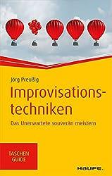 Improvisationstechniken: Das Unerwartete souverän meistern (Haufe TaschenGuide 299)