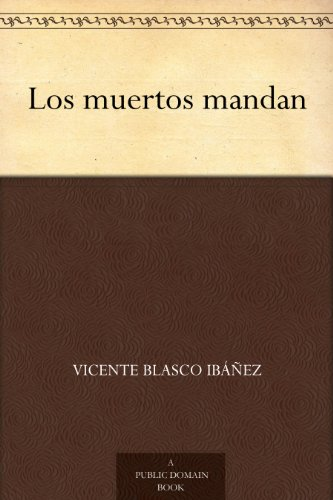 Los muertos mandan por Vicente Blasco Ibáñez