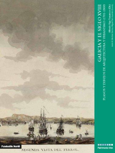Galicia y el siglo XVIII: Planos y dibujos de arquitectura y urbanismo (1701-1800) (Patrimonio Vivo)