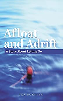 Afloat and Adrift : A Story About Letting Go by [Forsyth, Jan]