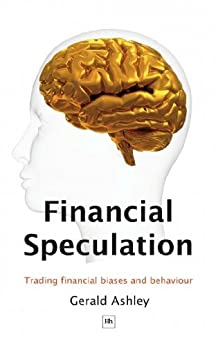 Financial Speculation: Trading financial biases and behaviour by [Gerald, Ashley]