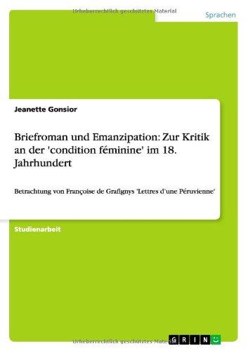 Briefroman und Emanzipation: Zur Kritik an der 'condition féminine' im 18. Jahrhundert: Betrachtung von Françoise de Grafignys 'Lettres d'une Péruvienne'