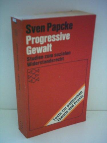 Progressive Gewalt. Studien zum sozialen Widerstandsrecht - Progressiven Widerstand