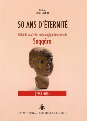 Cinquante ans d'éternité : Jubilé de la Mission archéologique française de Saqqâra par Rémi Legros, Collectif