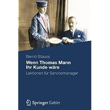 Wenn Thomas Mann Ihr Kunde Wäre: Lektionen für Servicemanager (German Edition)