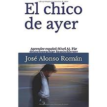 El chico de ayer: Aprender español - Nivel A1. Für deutschsprachige Spanischlerner