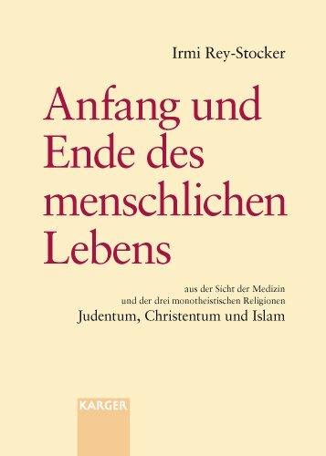 Anfang und Ende des menschlichen Lebens aus der Sicht der Medizin und der drei monotheistischen Religionen Judentum, Christentum und Islam